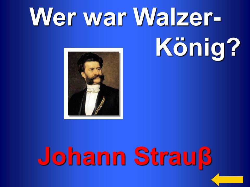 Wer war Walzer- König? König? Johann Strauβ