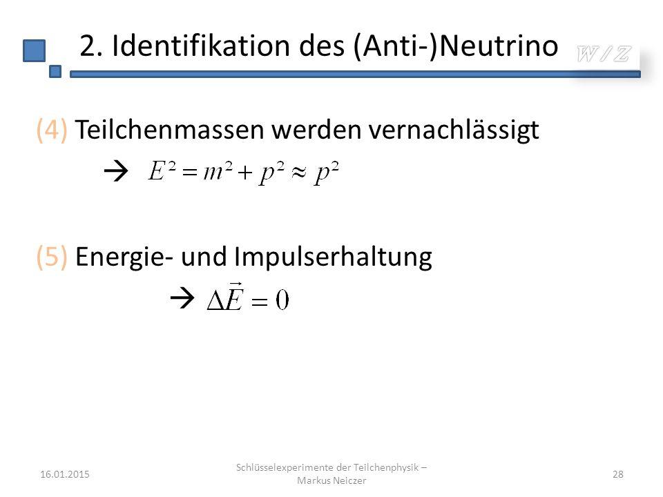 2. Identifikation des (Anti-)Neutrino (4) Teilchenmassen werden vernachlässigt  (5) Energie- und Impulserhaltung  16.01.2015 Schlüsselexperimente de