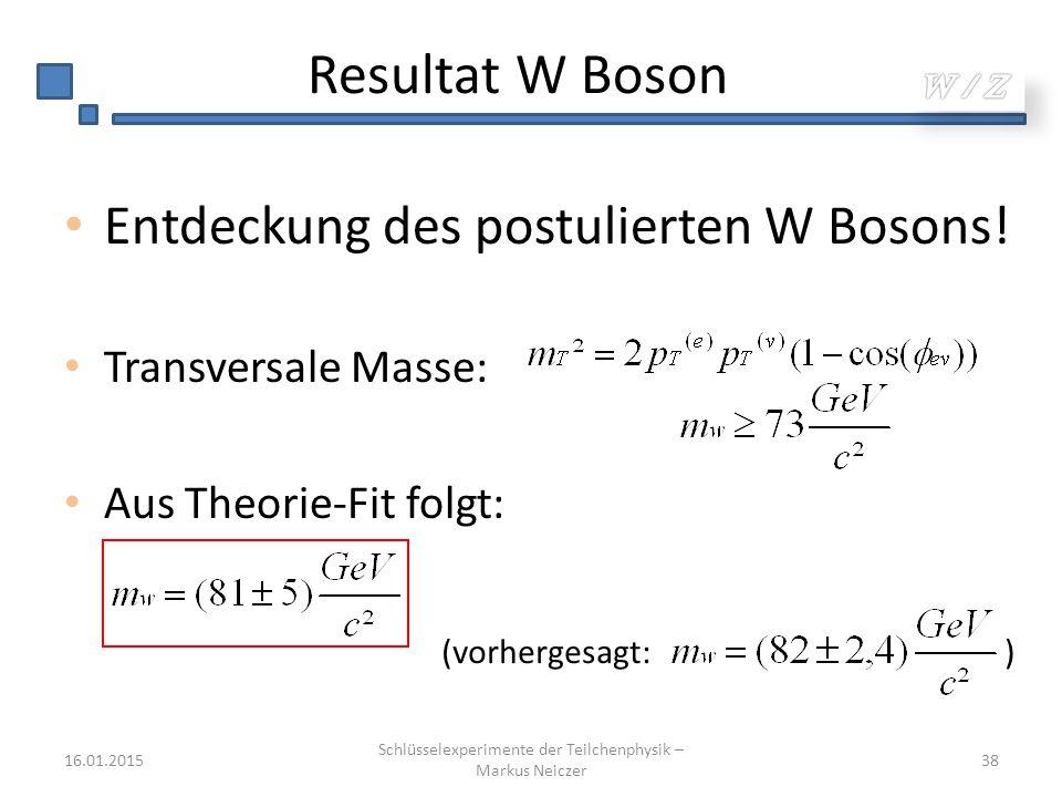 Resultat W Boson Entdeckung des postulierten W Bosons! Transversale Masse: Aus Theorie-Fit folgt: 16.01.2015 Schlüsselexperimente der Teilchenphysik –
