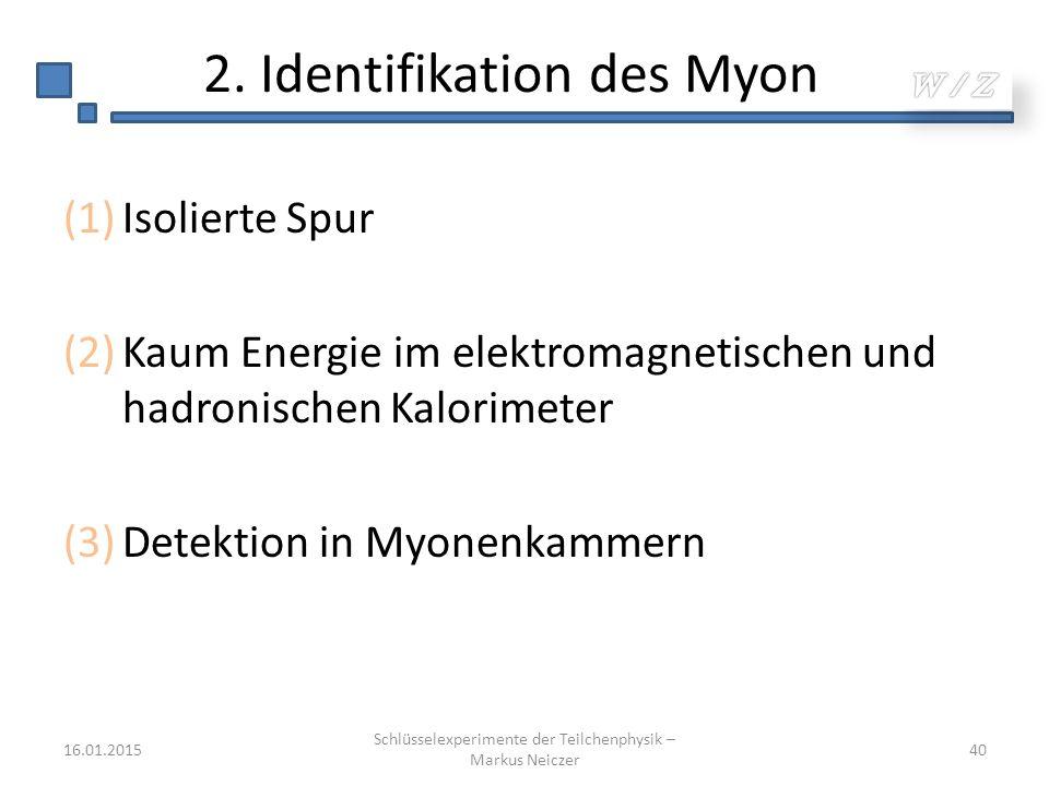 2. Identifikation des Myon (1)Isolierte Spur (2)Kaum Energie im elektromagnetischen und hadronischen Kalorimeter (3)Detektion in Myonenkammern 16.01.2