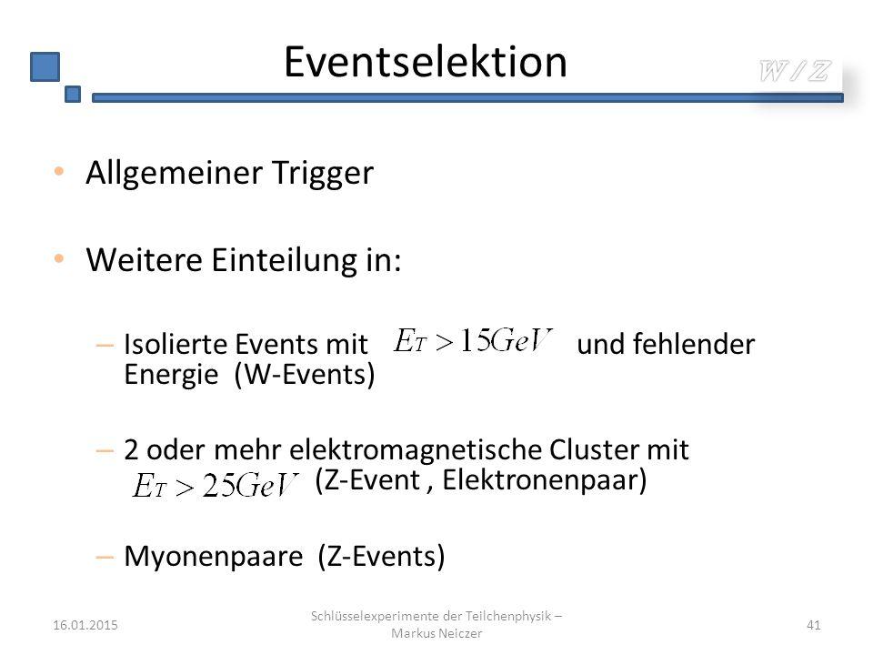Eventselektion Allgemeiner Trigger Weitere Einteilung in: – Isolierte Events mit und fehlender Energie (W-Events) – 2 oder mehr elektromagnetische Clu