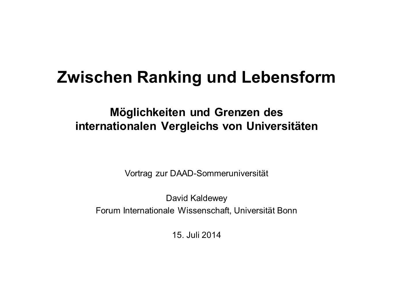 Zwischen Ranking und Lebensform Möglichkeiten und Grenzen des internationalen Vergleichs von Universitäten Vortrag zur DAAD-Sommeruniversität David Ka