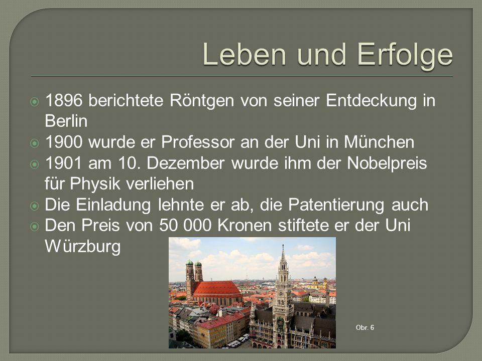  1896 berichtete Röntgen von seiner Entdeckung in Berlin  1900 wurde er Professor an der Uni in München  1901 am 10.