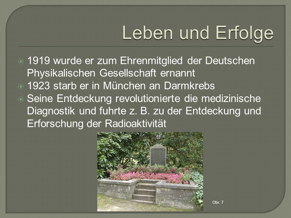  1919 wurde er zum Ehrenmitglied der Deutschen Physikalischen Gesellschaft ernannt  1923 starb er in München an Darmkrebs  Seine Entdeckung revolutionierte die medizinische Diagnostik und fuhrte z.