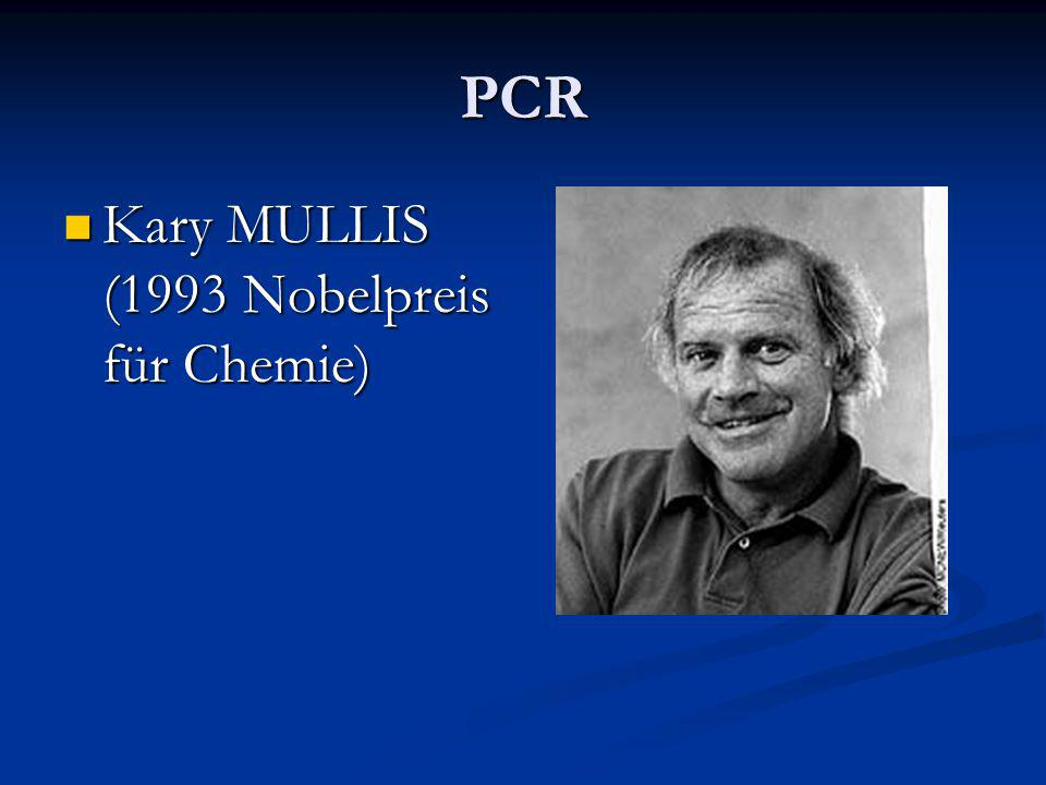 PCR Kary MULLIS (1993 Nobelpreis für Chemie) Kary MULLIS (1993 Nobelpreis für Chemie)