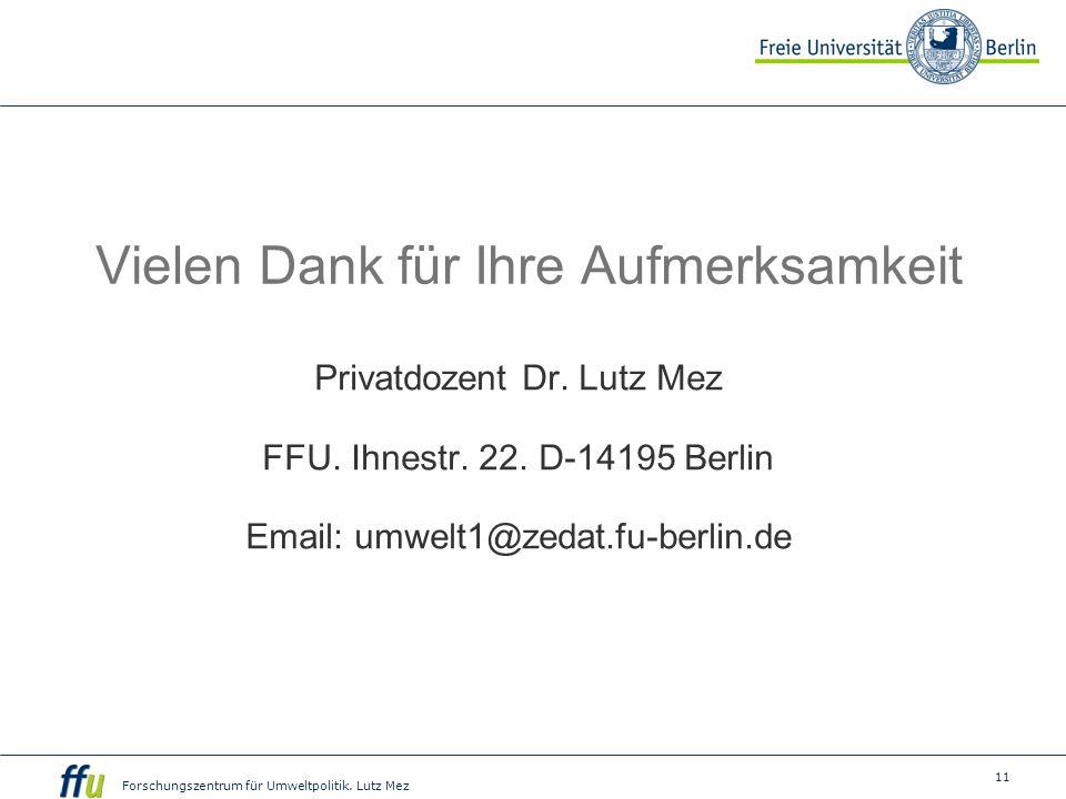 11 Forschungszentrum für Umweltpolitik. Lutz Mez Vielen Dank für Ihre Aufmerksamkeit Privatdozent Dr. Lutz Mez FFU. Ihnestr. 22. D-14195 Berlin Email: