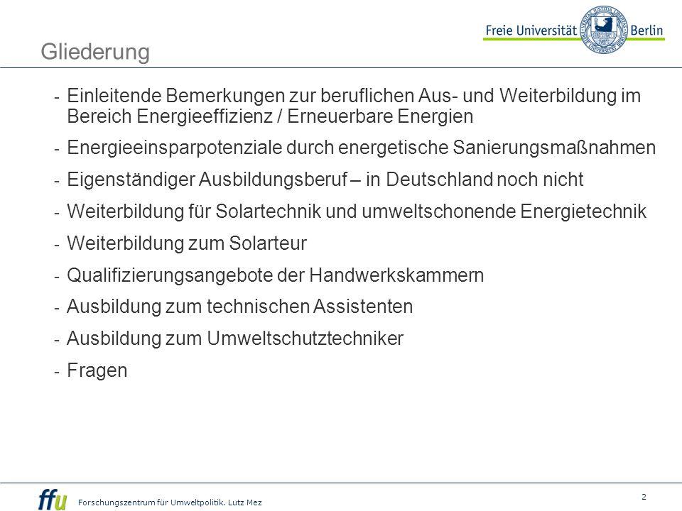 2 Forschungszentrum für Umweltpolitik. Lutz Mez Gliederung - Einleitende Bemerkungen zur beruflichen Aus- und Weiterbildung im Bereich Energieeffizien