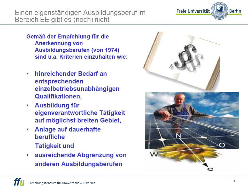 4 Forschungszentrum für Umweltpolitik. Lutz Mez Einen eigenständigen Ausbildungsberuf im Bereich EE gibt es (noch) nicht