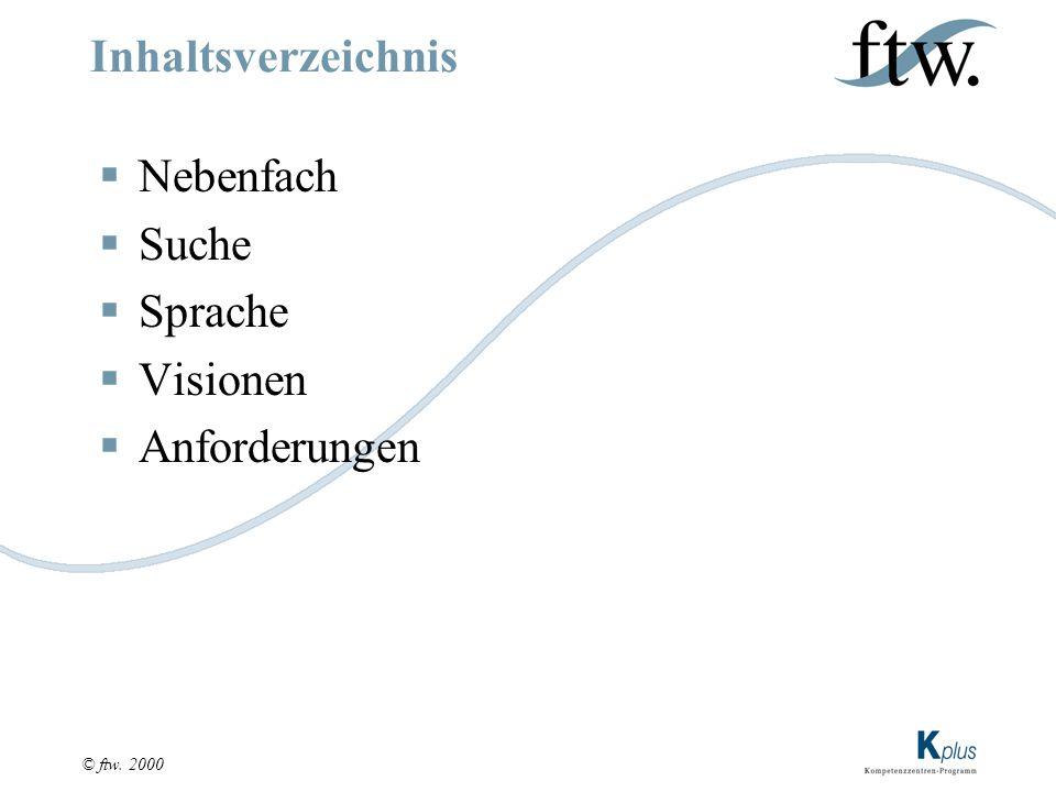 © ftw. 2000 Inhaltsverzeichnis  Nebenfach  Suche  Sprache  Visionen  Anforderungen