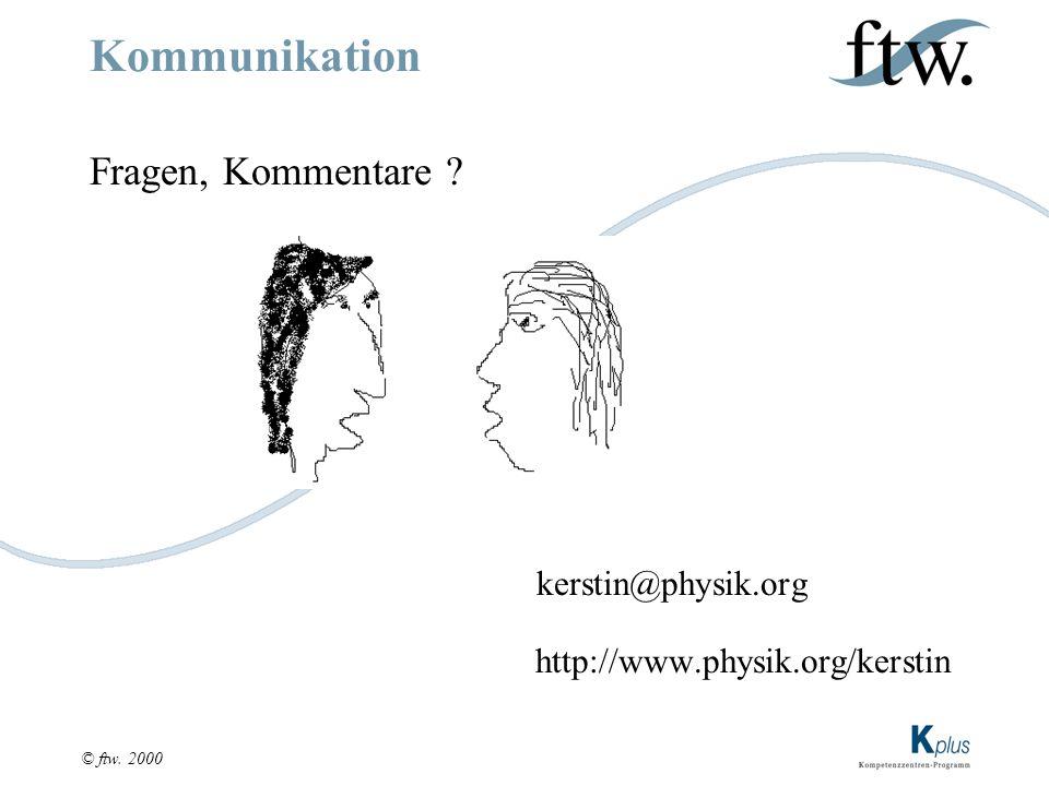 © ftw. 2000 Kommunikation Fragen, Kommentare kerstin@physik.org http://www.physik.org/kerstin