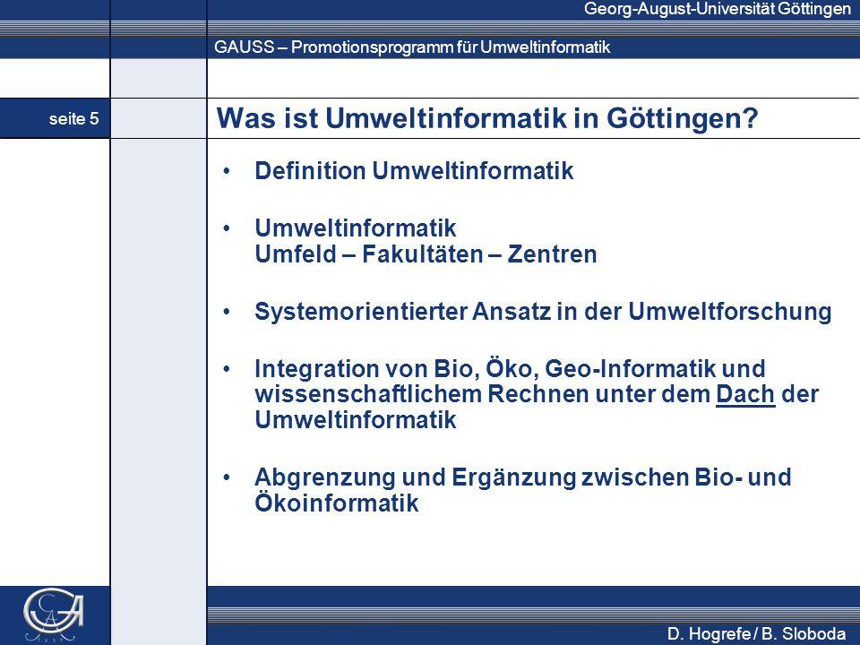 GAUSS – Promotionsprogramm für Umweltinformatik Georg-August-Universität Göttingen seite 5 D. Hogrefe / B. Sloboda Was ist Umweltinformatik in Götting