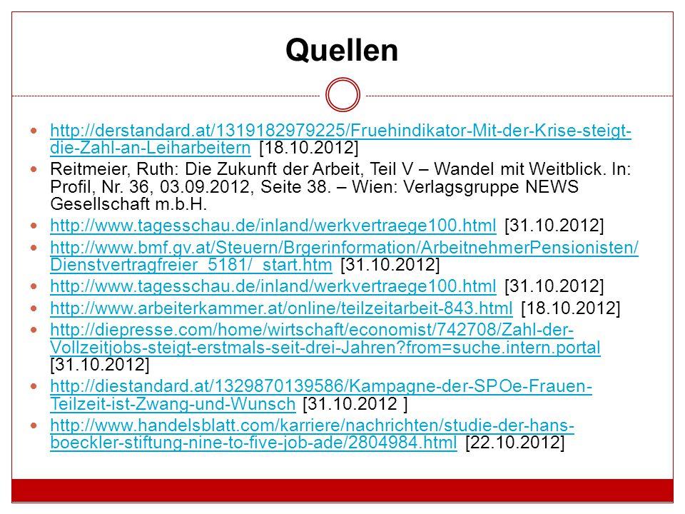 Quellen http://derstandard.at/1319182979225/Fruehindikator-Mit-der-Krise-steigt- die-Zahl-an-Leiharbeitern [18.10.2012] http://derstandard.at/1319182979225/Fruehindikator-Mit-der-Krise-steigt- die-Zahl-an-Leiharbeitern Reitmeier, Ruth: Die Zukunft der Arbeit, Teil V – Wandel mit Weitblick.