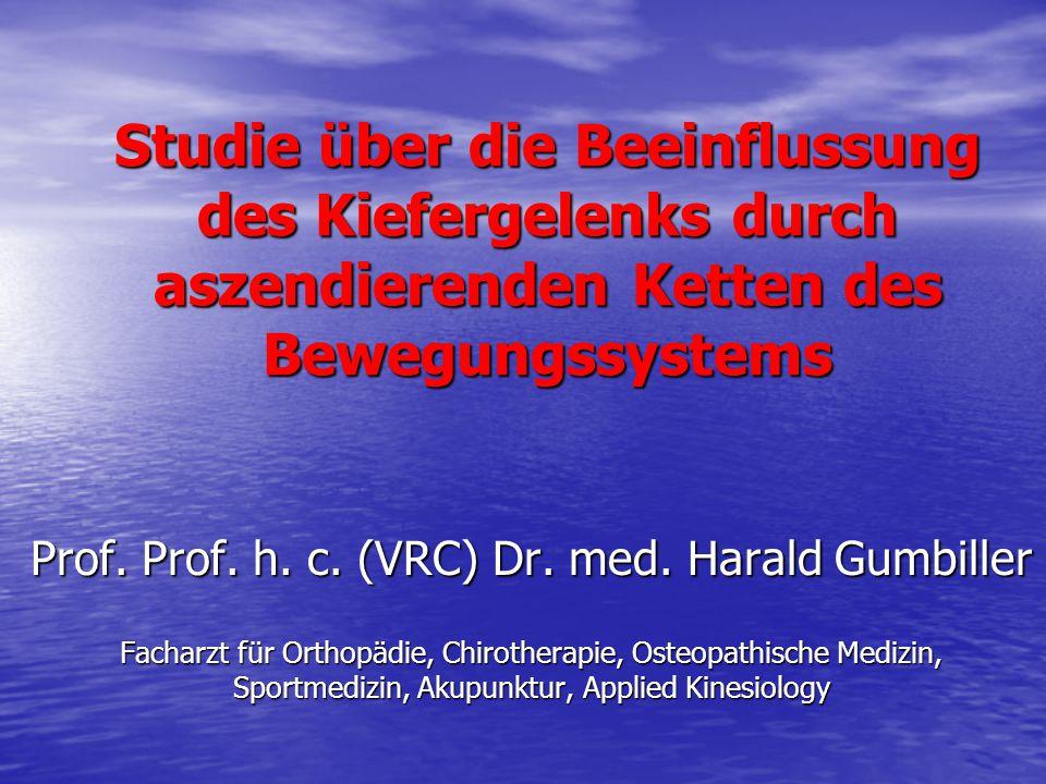 Studie über die Beeinflussung des Kiefergelenks durch aszendierenden Ketten des Bewegungssystems Prof. Prof. h. c. (VRC) Dr. med. Harald Gumbiller Fac