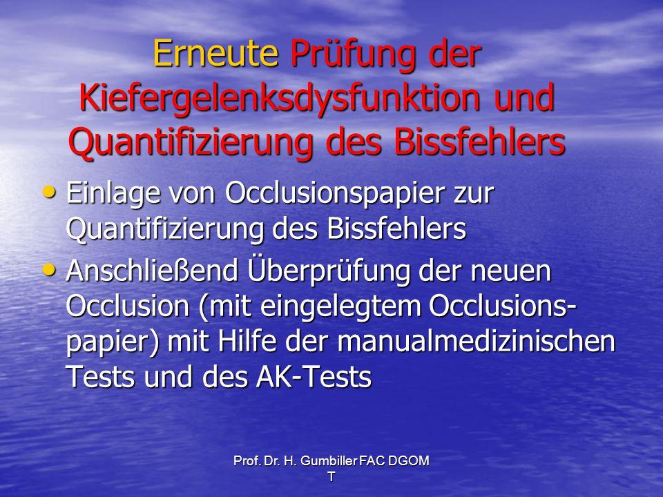 Prof. Dr. H. Gumbiller FAC DGOM T Erneute Prüfung der Kiefergelenksdysfunktion und Quantifizierung des Bissfehlers Einlage von Occlusionspapier zur Qu