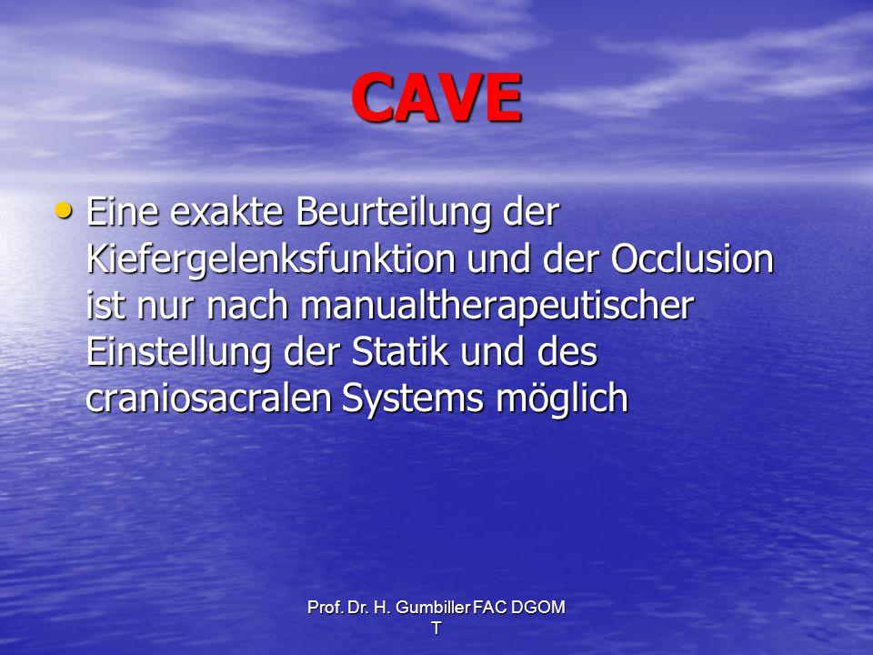 Prof. Dr. H. Gumbiller FAC DGOM T CAVE Eine exakte Beurteilung der Kiefergelenksfunktion und der Occlusion ist nur nach manualtherapeutischer Einstell