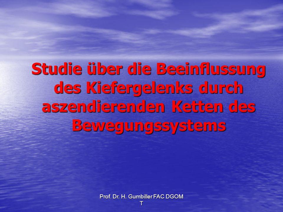 Prof. Dr. H. Gumbiller FAC DGOM T Studie über die Beeinflussung des Kiefergelenks durch aszendierenden Ketten des Bewegungssystems