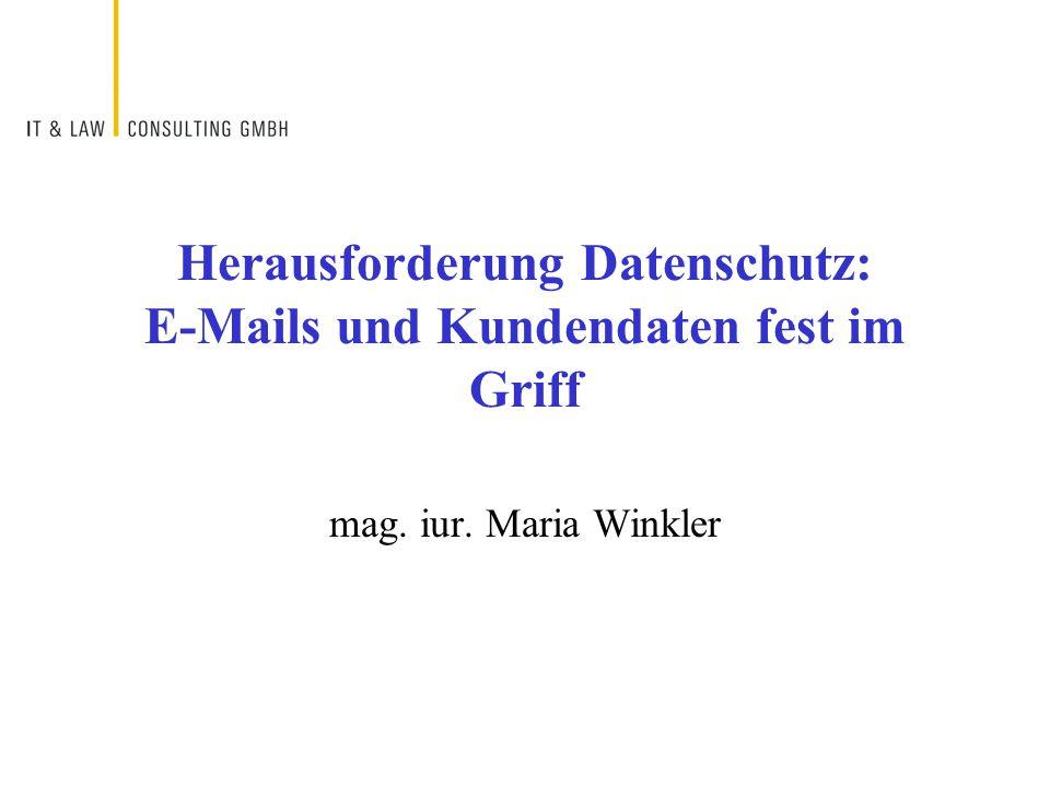 Herausforderung Datenschutz: E-Mails und Kundendaten fest im Griff mag. iur. Maria Winkler