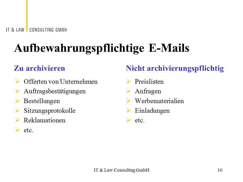 Aufbewahrungspflichtige E-Mails Zu archivieren  Offerten von Unternehmen  Auftragsbestätigungen  Bestellungen  Sitzungsprotokolle  Reklamationen