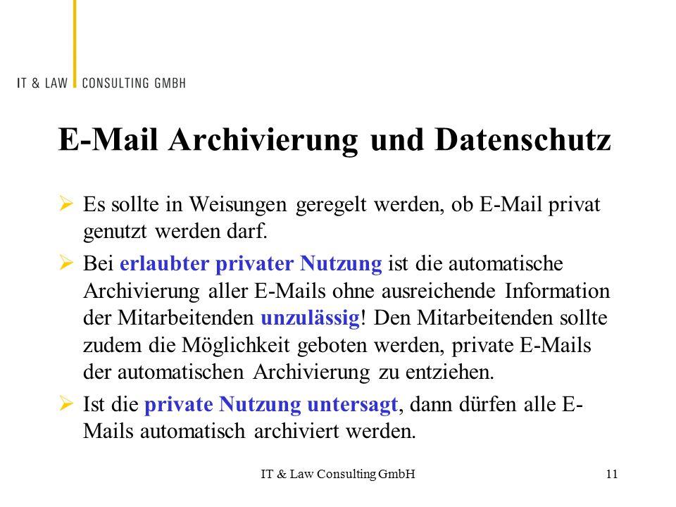 IT & Law Consulting GmbH11 E-Mail Archivierung und Datenschutz  Es sollte in Weisungen geregelt werden, ob E-Mail privat genutzt werden darf.  Bei e