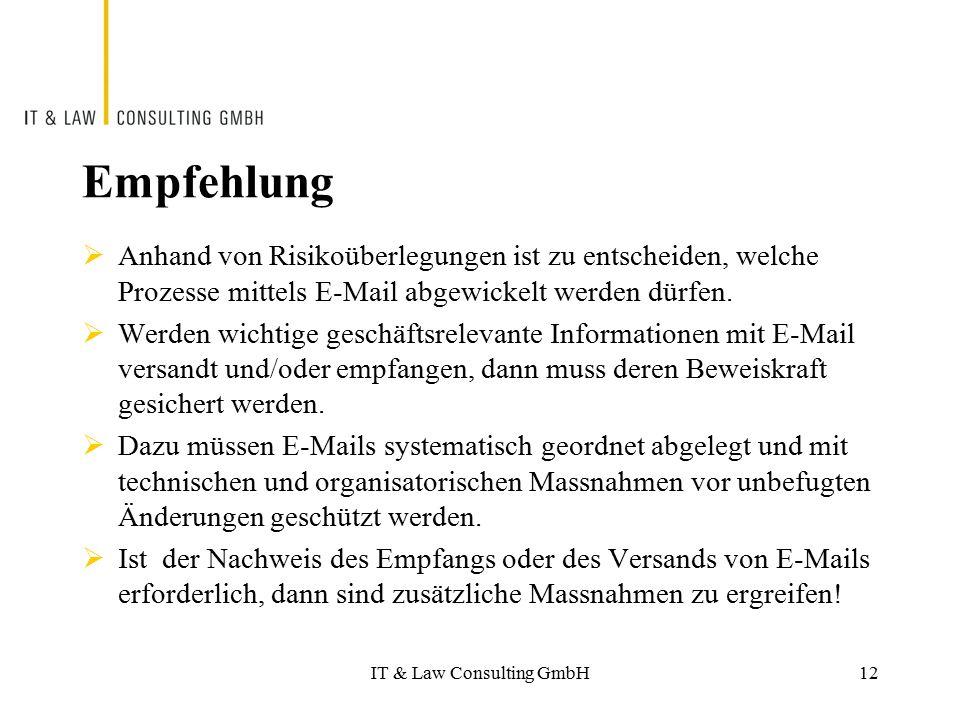 IT & Law Consulting GmbH Empfehlung  Anhand von Risikoüberlegungen ist zu entscheiden, welche Prozesse mittels E-Mail abgewickelt werden dürfen.  We