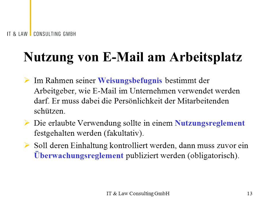 IT & Law Consulting GmbH Nutzung von E-Mail am Arbeitsplatz  Im Rahmen seiner Weisungsbefugnis bestimmt der Arbeitgeber, wie E-Mail im Unternehmen ve