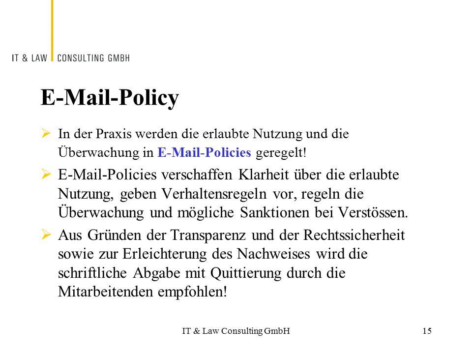 IT & Law Consulting GmbH E-Mail-Policy  In der Praxis werden die erlaubte Nutzung und die Überwachung in E-Mail-Policies geregelt!  E-Mail-Policies