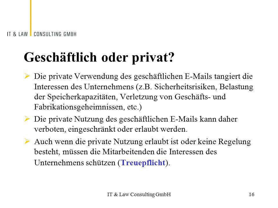IT & Law Consulting GmbH Geschäftlich oder privat?  Die private Verwendung des geschäftlichen E-Mails tangiert die Interessen des Unternehmens (z.B.