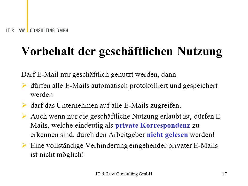 IT & Law Consulting GmbH Vorbehalt der geschäftlichen Nutzung Darf E-Mail nur geschäftlich genutzt werden, dann  dürfen alle E-Mails automatisch prot