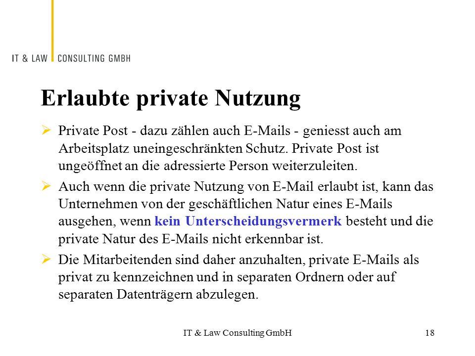 IT & Law Consulting GmbH Erlaubte private Nutzung  Private Post - dazu zählen auch E-Mails - geniesst auch am Arbeitsplatz uneingeschränkten Schutz.