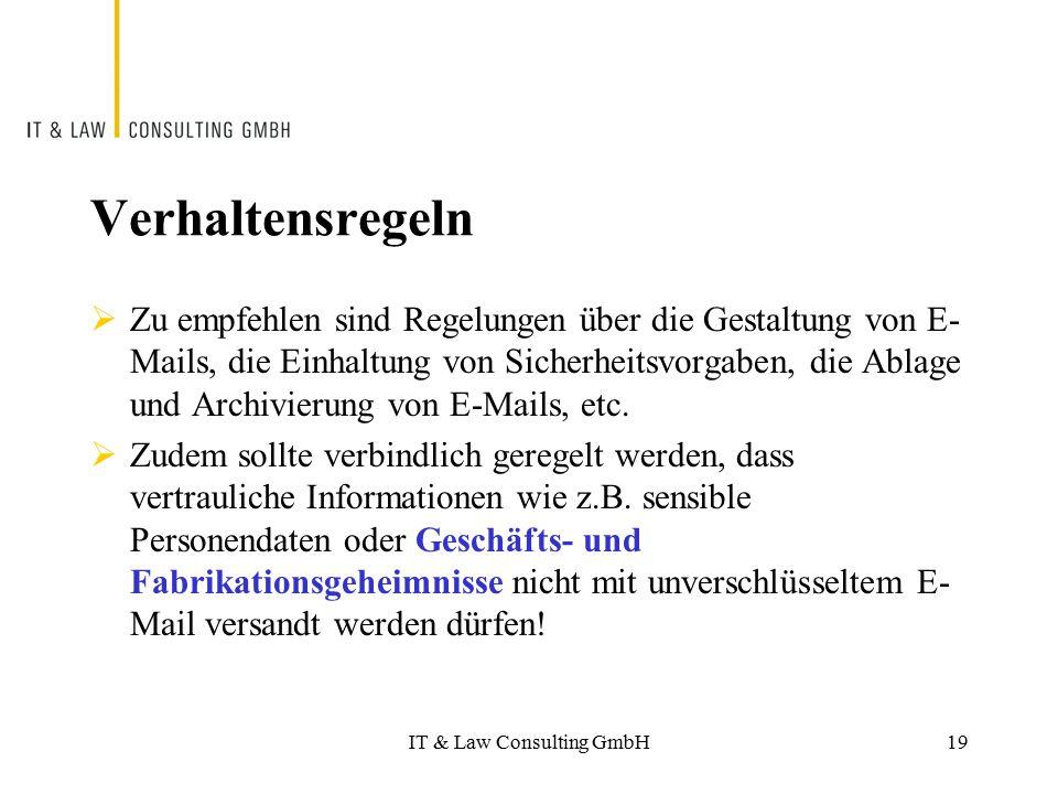 IT & Law Consulting GmbH Verhaltensregeln  Zu empfehlen sind Regelungen über die Gestaltung von E- Mails, die Einhaltung von Sicherheitsvorgaben, die