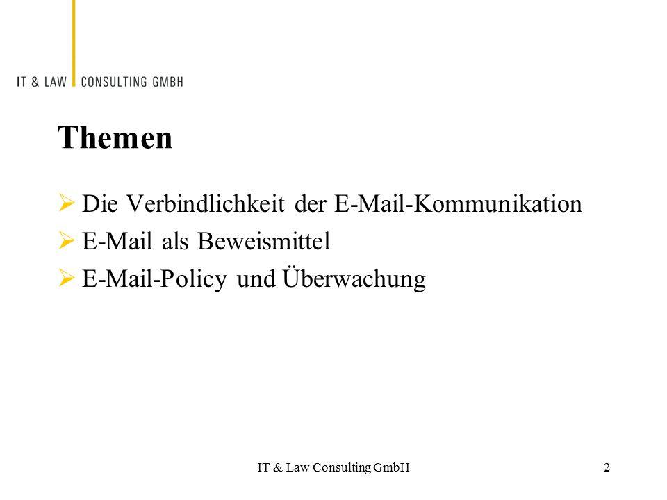 IT & Law Consulting GmbH Themen  Die Verbindlichkeit der E-Mail-Kommunikation  E-Mail als Beweismittel  E-Mail-Policy und Überwachung 2