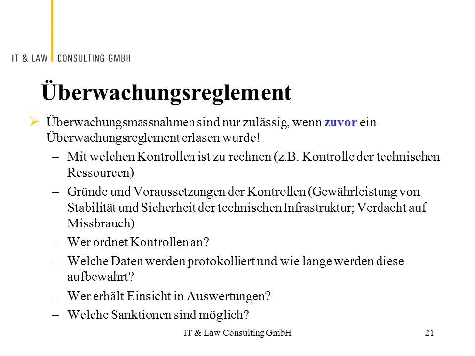 IT & Law Consulting GmbH Überwachungsreglement  Überwachungsmassnahmen sind nur zulässig, wenn zuvor ein Überwachungsreglement erlasen wurde! –Mit we