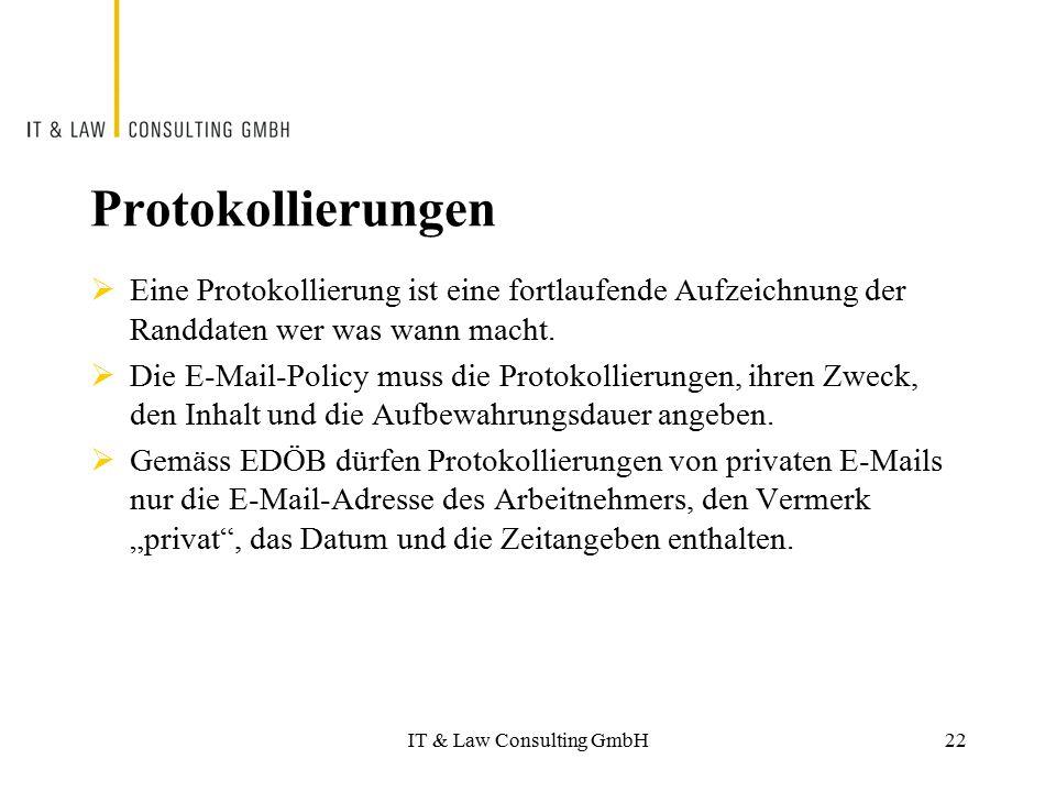 IT & Law Consulting GmbH Protokollierungen  Eine Protokollierung ist eine fortlaufende Aufzeichnung der Randdaten wer was wann macht.  Die E-Mail-Po