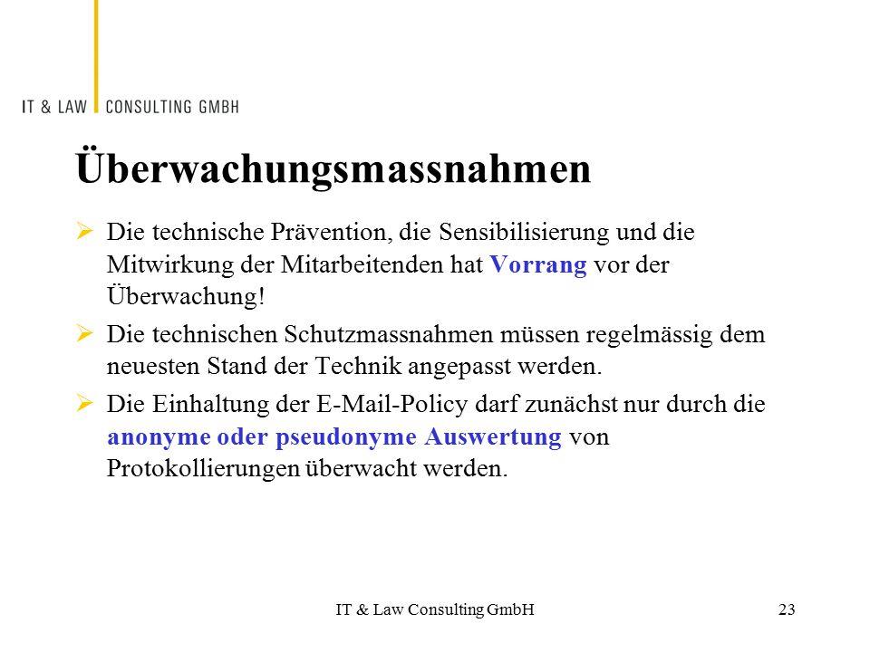 IT & Law Consulting GmbH Überwachungsmassnahmen  Die technische Prävention, die Sensibilisierung und die Mitwirkung der Mitarbeitenden hat Vorrang vo