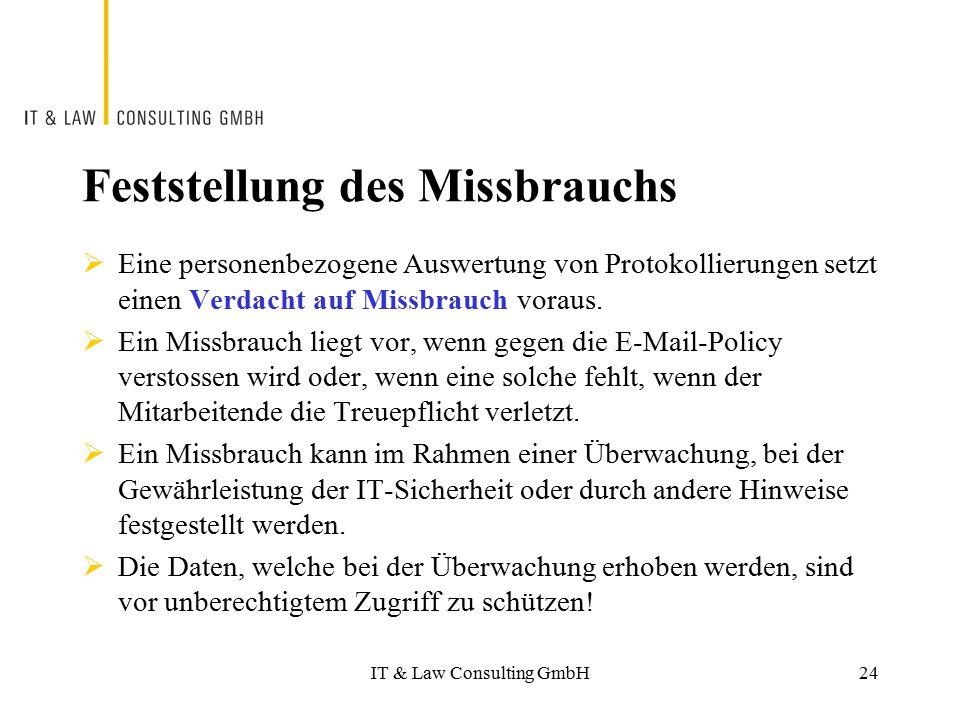 IT & Law Consulting GmbH Feststellung des Missbrauchs  Eine personenbezogene Auswertung von Protokollierungen setzt einen Verdacht auf Missbrauch vor