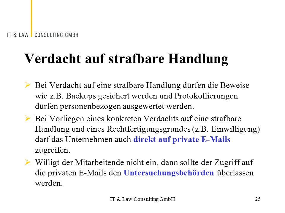 IT & Law Consulting GmbH Verdacht auf strafbare Handlung  Bei Verdacht auf eine strafbare Handlung dürfen die Beweise wie z.B. Backups gesichert werd
