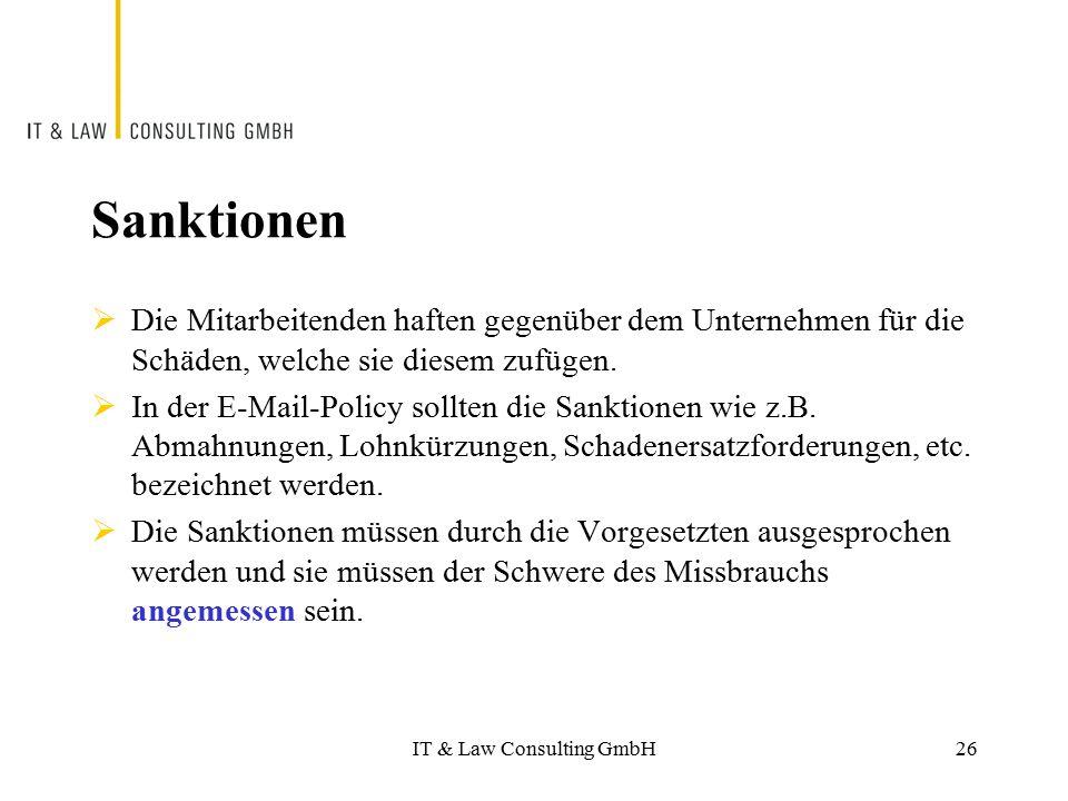 IT & Law Consulting GmbH Sanktionen  Die Mitarbeitenden haften gegenüber dem Unternehmen für die Schäden, welche sie diesem zufügen.  In der E-Mail-