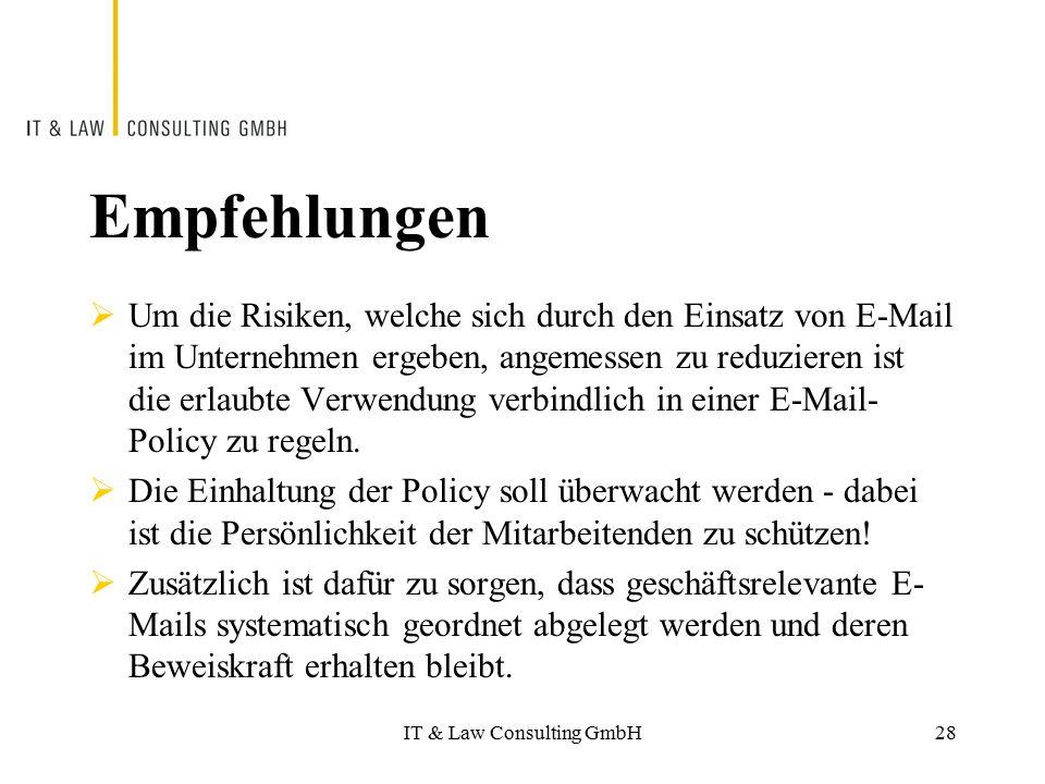 IT & Law Consulting GmbH Empfehlungen  Um die Risiken, welche sich durch den Einsatz von E-Mail im Unternehmen ergeben, angemessen zu reduzieren ist