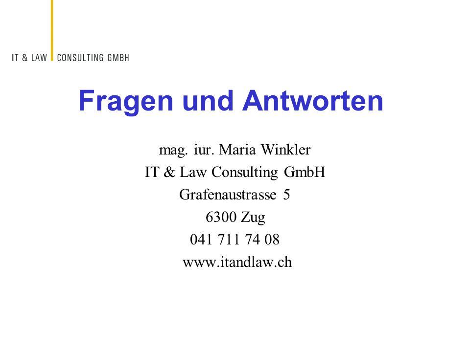 Fragen und Antworten mag. iur. Maria Winkler IT & Law Consulting GmbH Grafenaustrasse 5 6300 Zug 041 711 74 08 www.itandlaw.ch