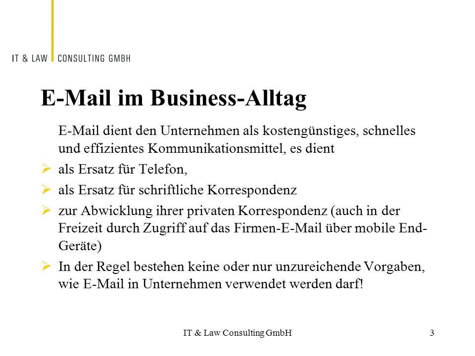 IT & Law Consulting GmbH E-Mail im Business-Alltag E-Mail dient den Unternehmen als kostengünstiges, schnelles und effizientes Kommunikationsmittel, e