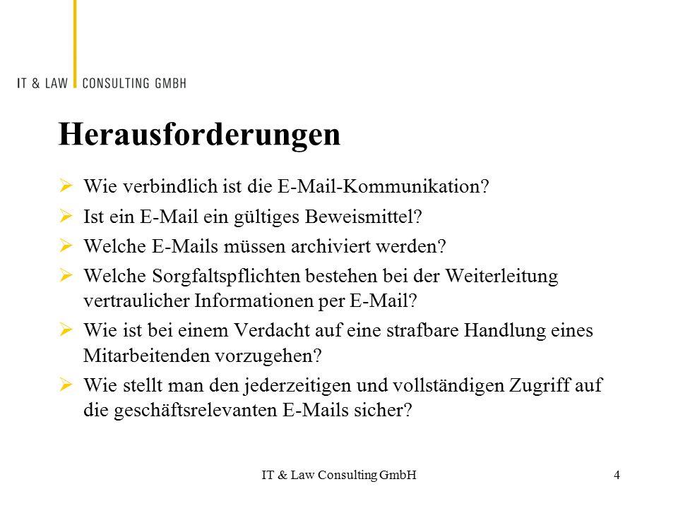 IT & Law Consulting GmbH Herausforderungen  Wie verbindlich ist die E-Mail-Kommunikation?  Ist ein E-Mail ein gültiges Beweismittel?  Welche E-Mail