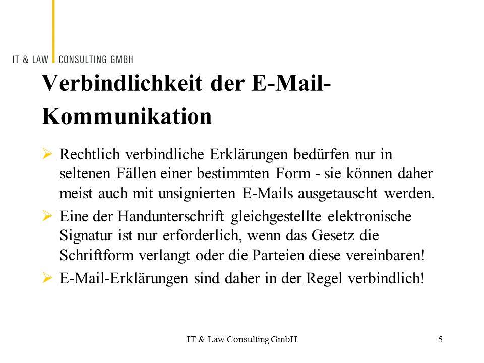 IT & Law Consulting GmbH Verbindlichkeit der E-Mail- Kommunikation  Rechtlich verbindliche Erklärungen bedürfen nur in seltenen Fällen einer bestimmt