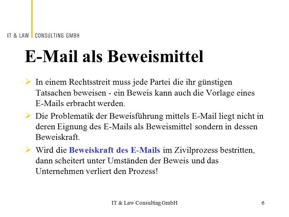 IT & Law Consulting GmbH E-Mail als Beweismittel  In einem Rechtsstreit muss jede Partei die ihr günstigen Tatsachen beweisen - ein Beweis kann auch