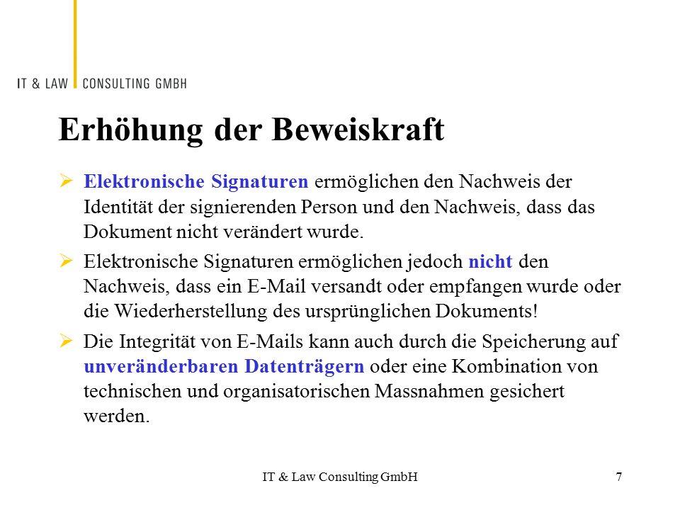 IT & Law Consulting GmbH Erhöhung der Beweiskraft  Elektronische Signaturen ermöglichen den Nachweis der Identität der signierenden Person und den Na
