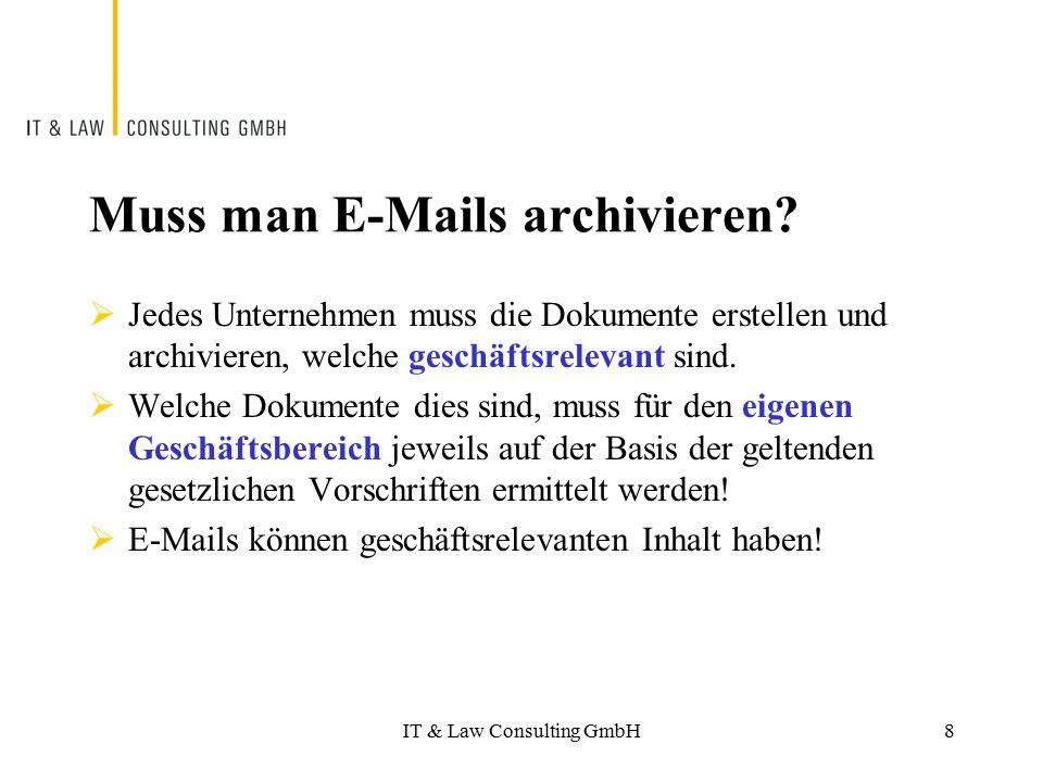 IT & Law Consulting GmbH Muss man E-Mails archivieren?  Jedes Unternehmen muss die Dokumente erstellen und archivieren, welche geschäftsrelevant sind