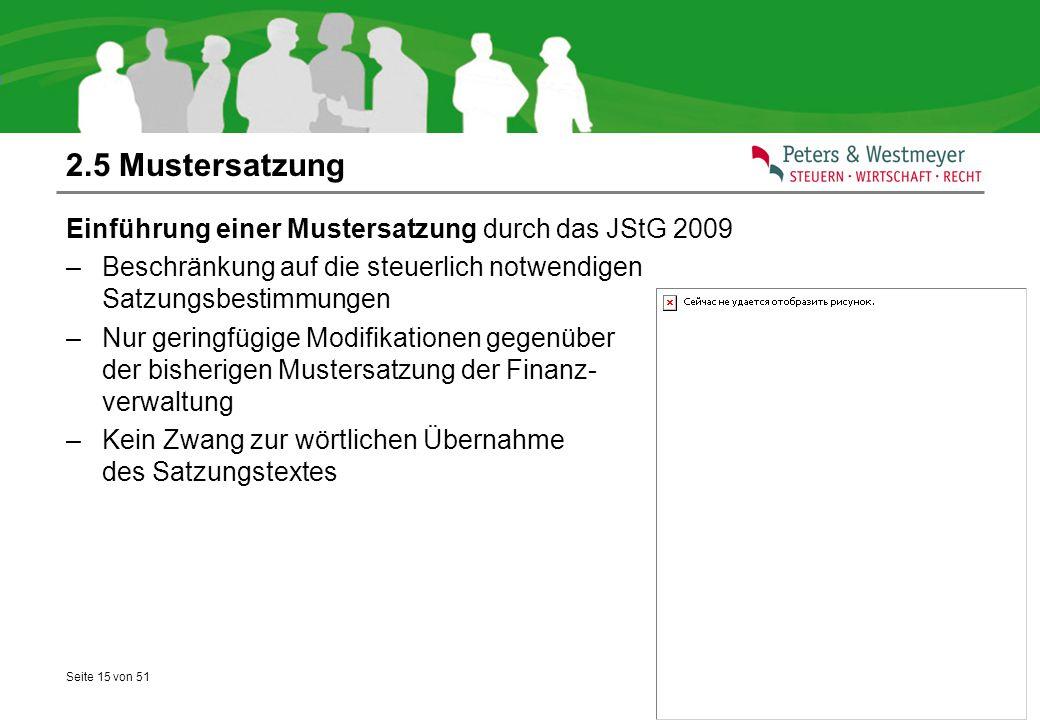 Seite 15 von 51 2.5 Mustersatzung Einführung einer Mustersatzung durch das JStG 2009 –Beschränkung auf die steuerlich notwendigen Satzungsbestimmungen