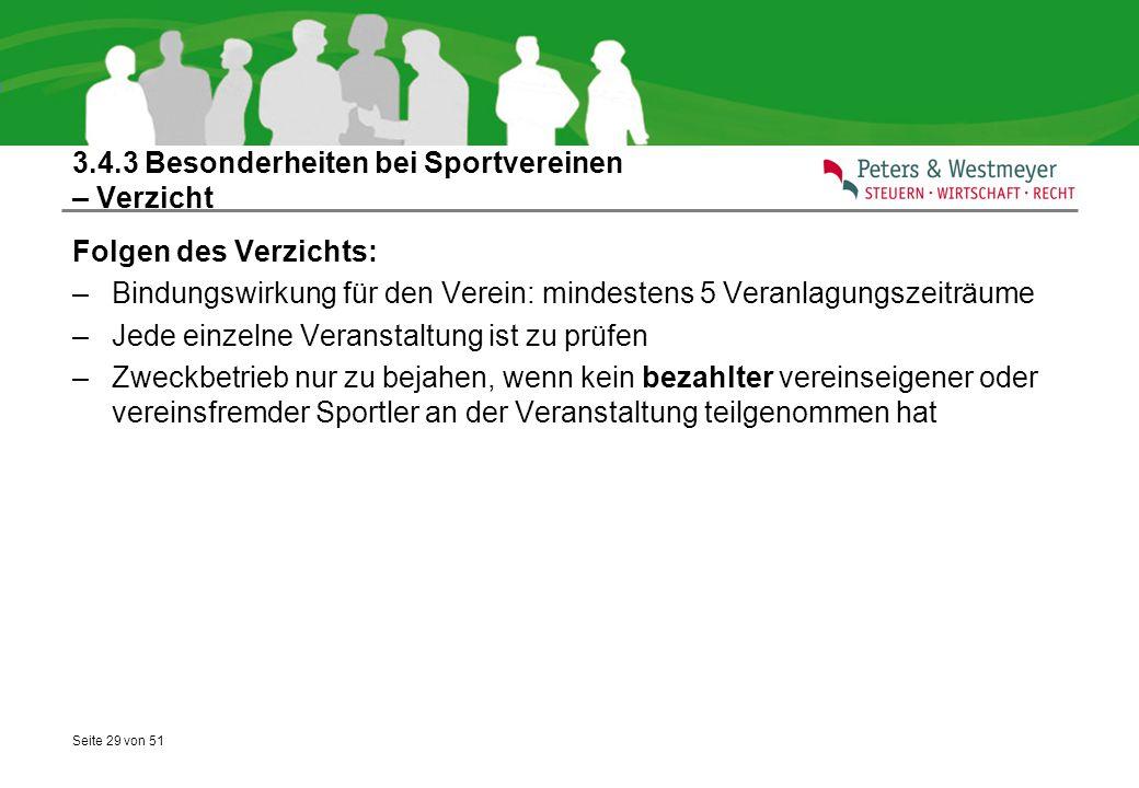Seite 29 von 51 3.4.3 Besonderheiten bei Sportvereinen – Verzicht Folgen des Verzichts: –Bindungswirkung für den Verein: mindestens 5 Veranlagungszeit