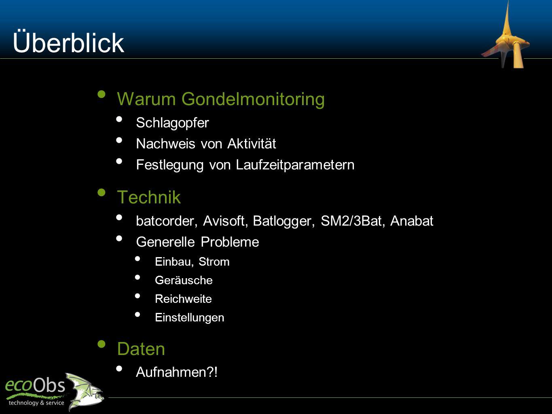 Überblick Warum Gondelmonitoring Schlagopfer Nachweis von Aktivität Festlegung von Laufzeitparametern Technik batcorder, Avisoft, Batlogger, SM2/3Bat,