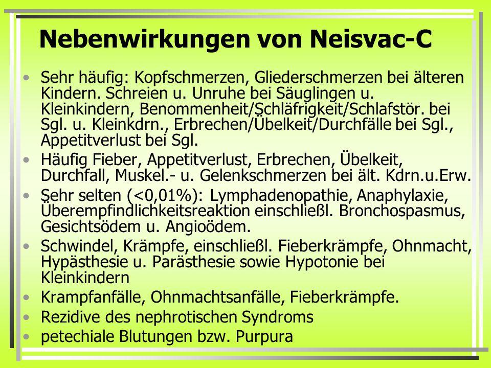 Nebenwirkungen von Neisvac-C Sehr häufig: Kopfschmerzen, Gliederschmerzen bei älteren Kindern.