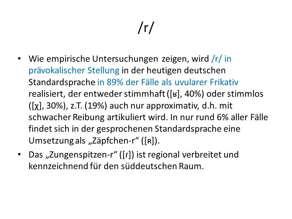 /r/ Wie empirische Untersuchungen zeigen, wird /r/ in prävokalischer Stellung in der heutigen deutschen Standardsprache in 89% der Fälle als uvularer